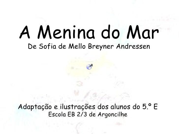 A Menina do Mar De Sofia de Mello Breyner Andressen Adaptação e ilustrações dos alunos do 5.º E Escola EB 2/3 de Argoncilhe
