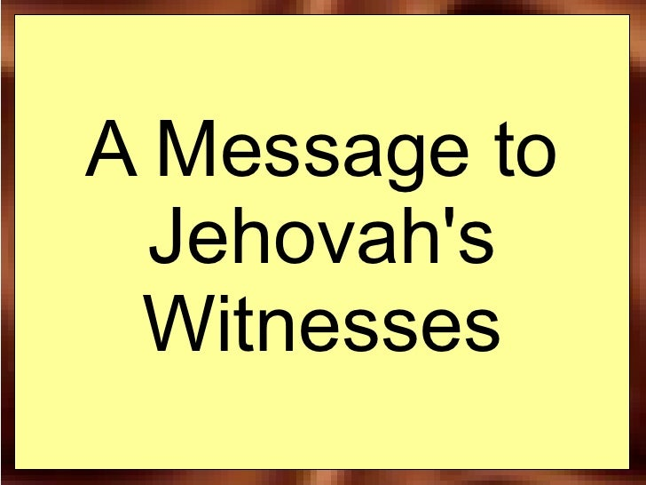 A Message to   Jehovah's  Witnesses