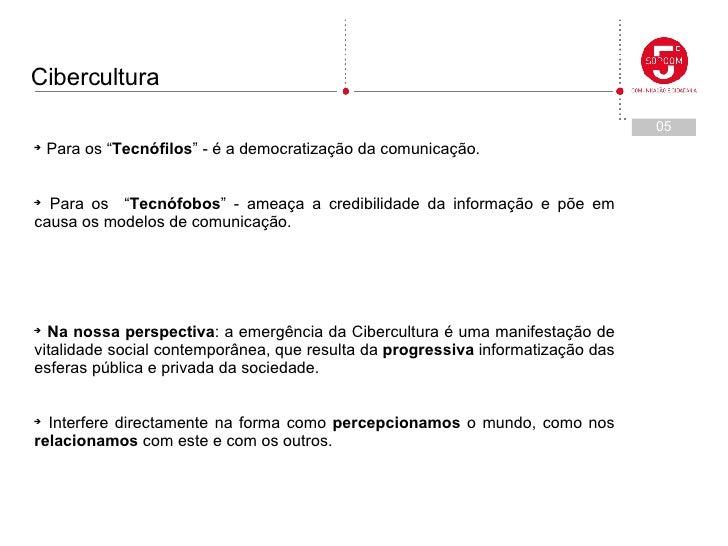 """<ul><li>Para os """" Tecnófilos """" - é a democratização da comunicação. </li></ul><ul><li>Para os  """" Tecnófobos """" - ameaça a c..."""