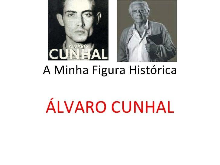 A Minha Figura Histórica ÁLVARO CUNHAL