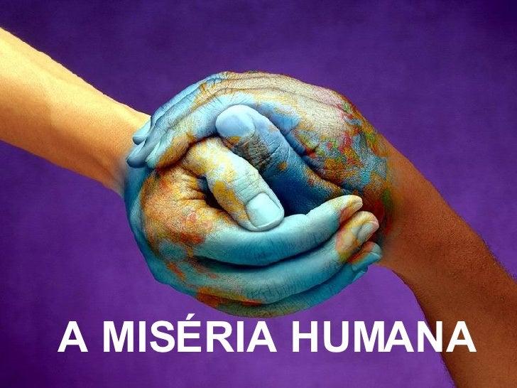 A MISÉRIA HUMANA