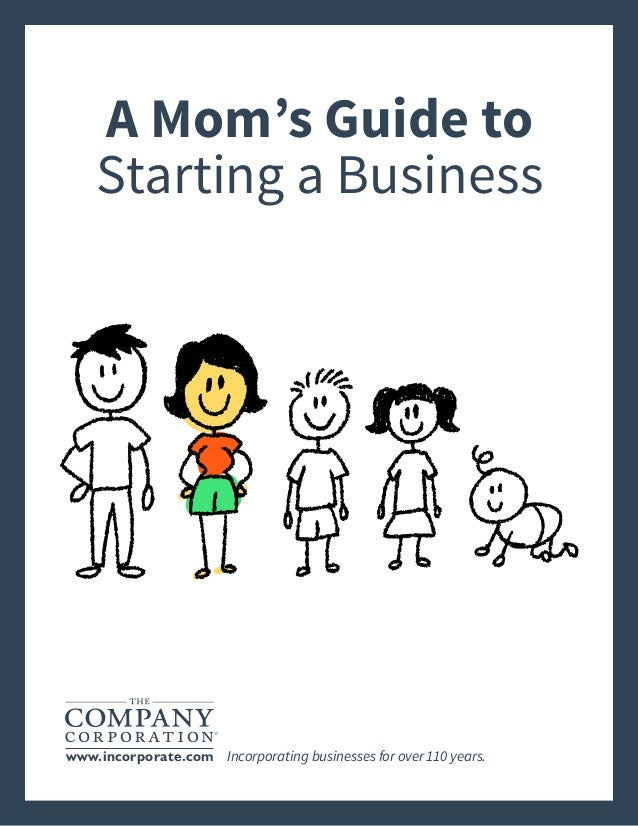 A Mom's Guide to Starting a Business Incorporating businesses for over 110 years.www.incorporate.com