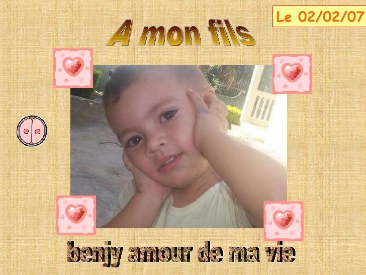 A mon fils  benjy amour de ma vie Le 02/02/07