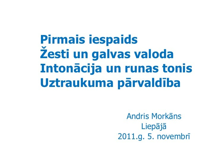 Pirmais iespaidsŽesti un galvas valodaIntonācija un runas tonisUztraukuma pārvaldība              Andris Morkāns          ...