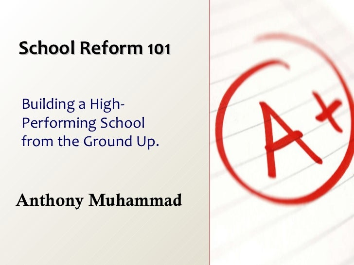 School Reform 101 Anthony Muhammad Building a High-Performing School from the Ground Up.
