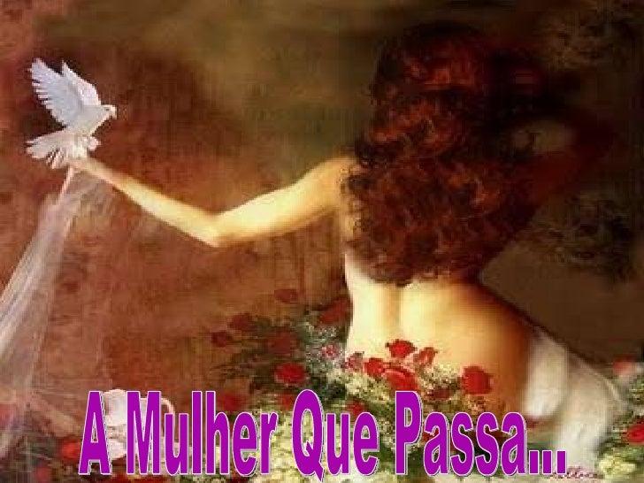 A Mulher Que Passa...