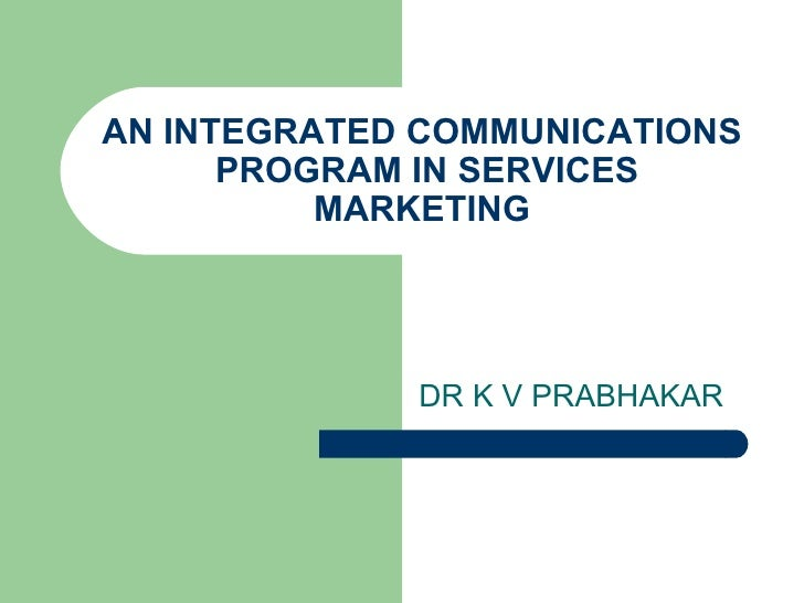 AN INTEGRATED COMMUNICATIONS  PROGRAM IN SERVICES MARKETING DR K V PRABHAKAR