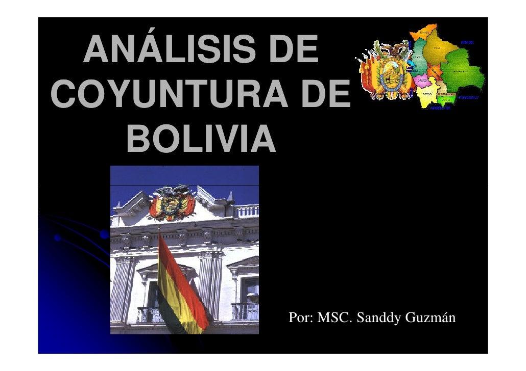 ANÁLISIS DE COYUNTURA DE    BOLIVIA             Por: MSC. Sanddy Guzmán