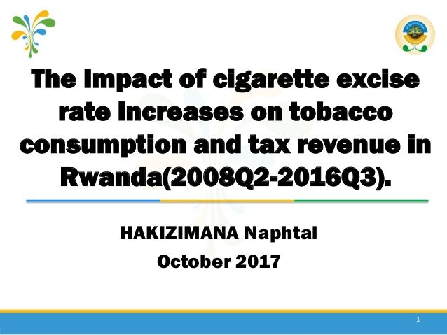 The Impact of cigarette excise rate increases on tobacco consumption and tax revenue in Rwanda(2008Q2-2016Q3). HAKIZIMANA ...