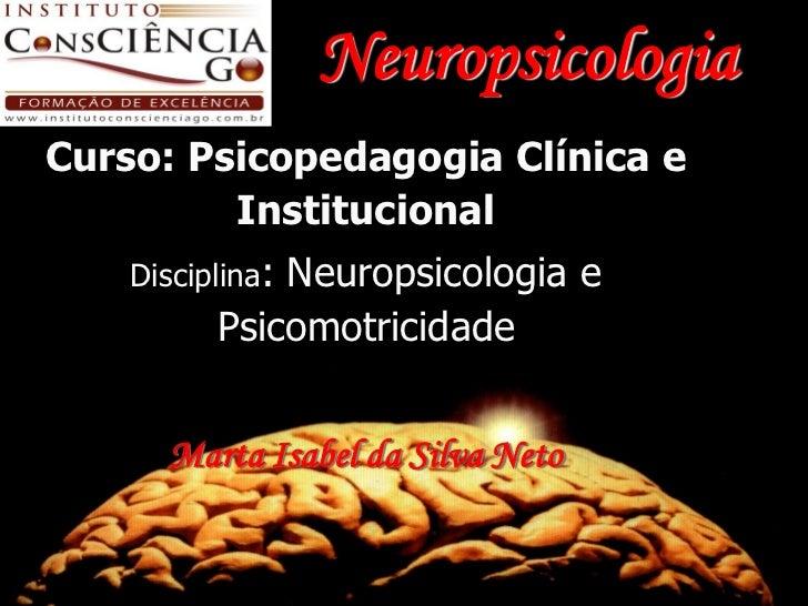 Neuropsicologia Curso: Psicopedagogia Clínica e          Institucional     Disciplina:               Neuropsicologia e    ...