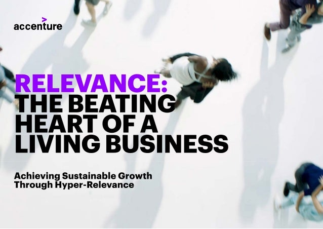 RELEVANCE: THEBEATING HEARTOFA LIVINGBUSINESS Achieving Sustainable Growth Through Hyper-Relevance RELEVANCE: THEBEATING H...