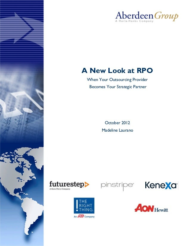 A New Look at RPO When Your Outsourcing Provider Becomes Your Strategic Partner October 2012 Madeline Laurano
