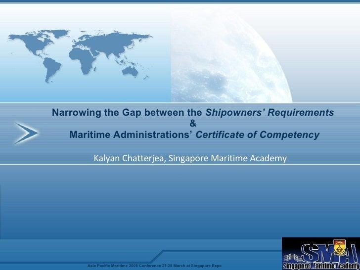 Kalyan Chatterjea, Singapore Maritime Academy Narrowing the Gap between the  Shipowners' Requirements   &  Maritime Admini...
