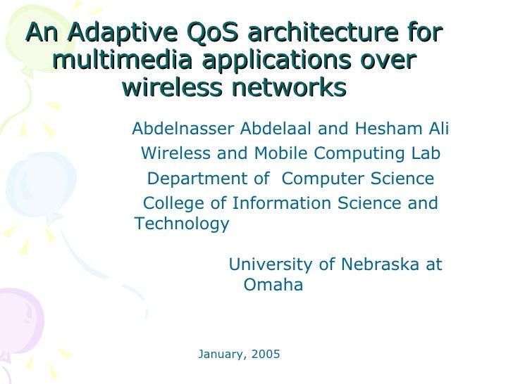 An Adaptive QoS architecture for multimedia applications over wireless networks <ul><ul><ul><ul><ul><li>Abdelnasser Abdela...