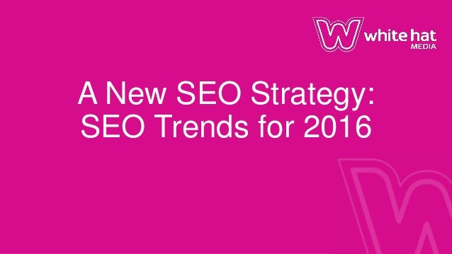 A New SEO Strategy: SEO Trends for 2016