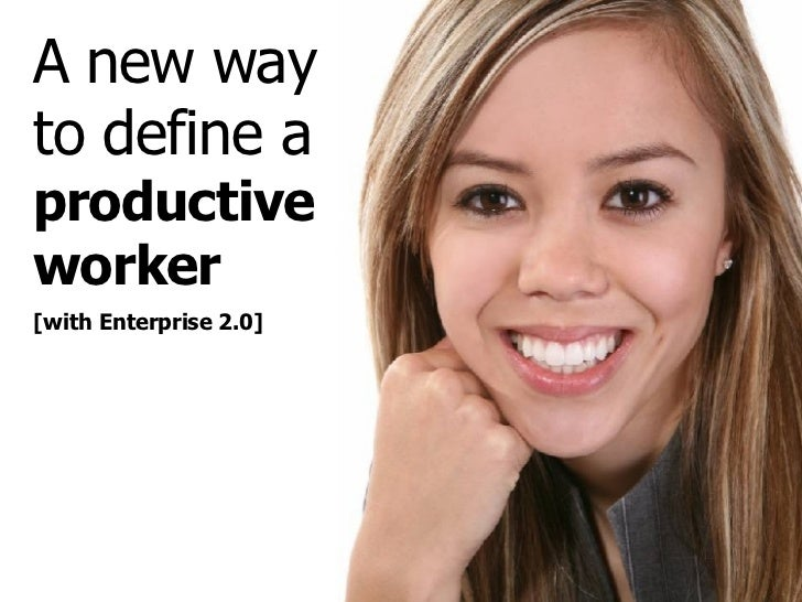 A new way to define a  productive worker [with Enterprise 2.0]