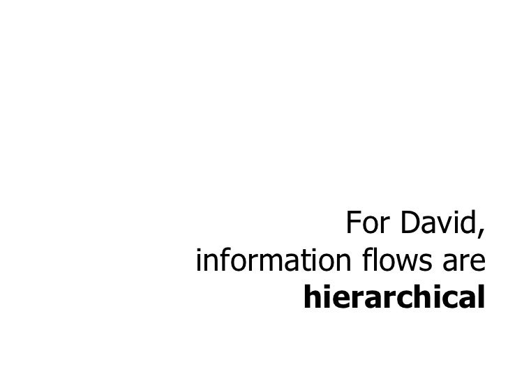 For David, information flows are  hierarchical