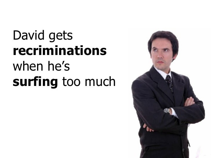 David gets  recriminations  when he's  surfing  too much