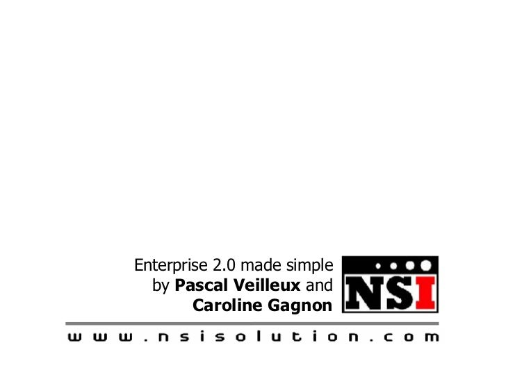 Enterprise 2.0 made simple by  Pascal Veilleux  and  Caroline Gagnon