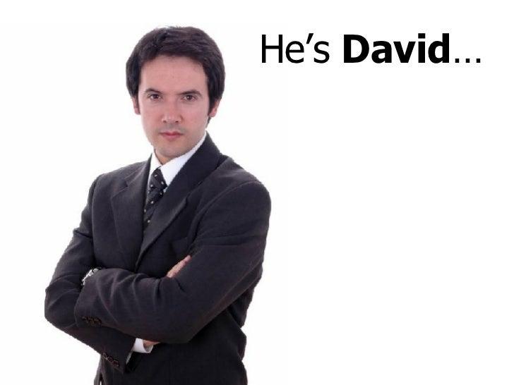 He's  David …