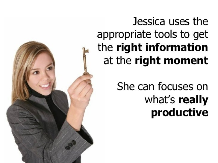 Jessica uses the appropriate tools to get the  right information  at the  right moment She can focuses on what's  really p...