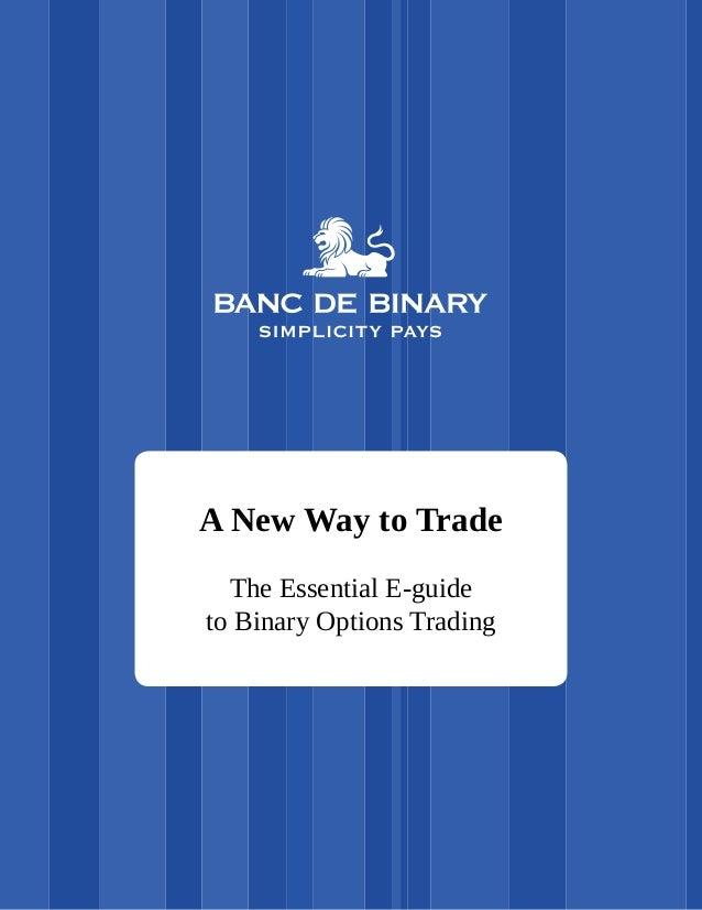 A New Way to Trade The Essential E-guide to Binary Options Trading