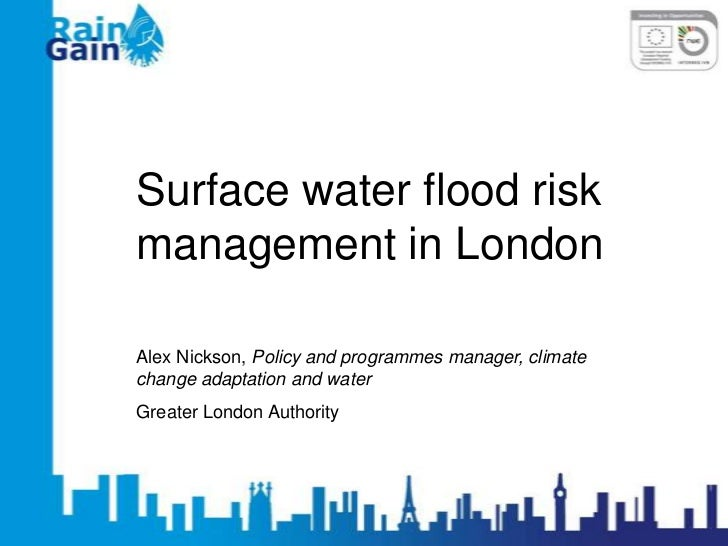 Surface water flood riskmanagement in LondonAlex Nickson, Policy and programmes manager, climatechange adaptation and wate...