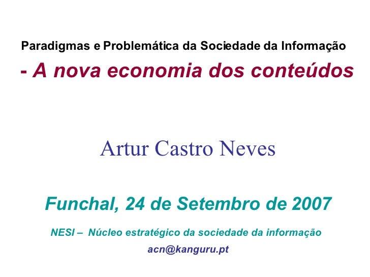 Paradigmas e Problemática da Sociedade da Informação   -  A nova economia dos conteúdos   Artur Castro Neves Funchal, 24 d...