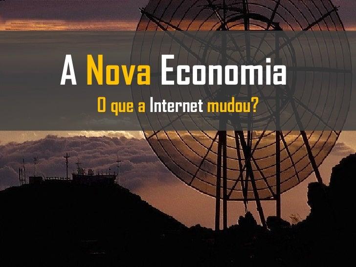 A  Nova  Economia  O que a  Internet  mudou?