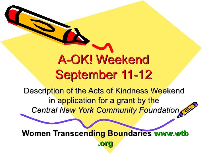 A-OK! Weekend September 11-12 Description of the Acts of Kindness Weekend  in application for a grant by the  Central New ...