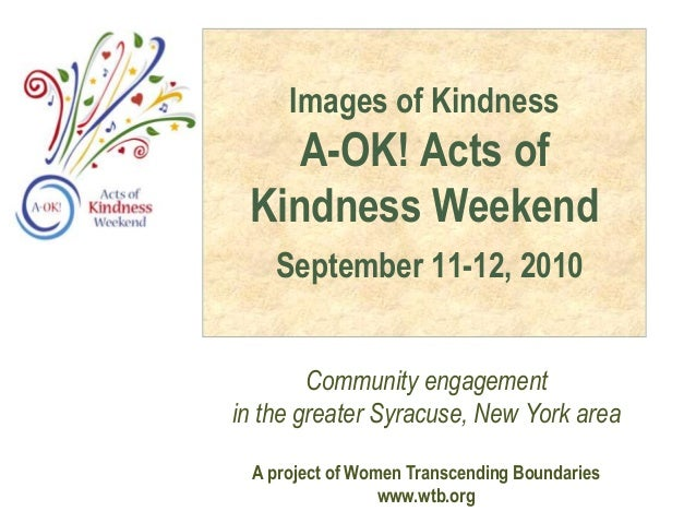 Images of Kindness A-OK! Acts of Kindness Weekend September 11-12, 2010 Community engagement in the greater Syracuse, New ...