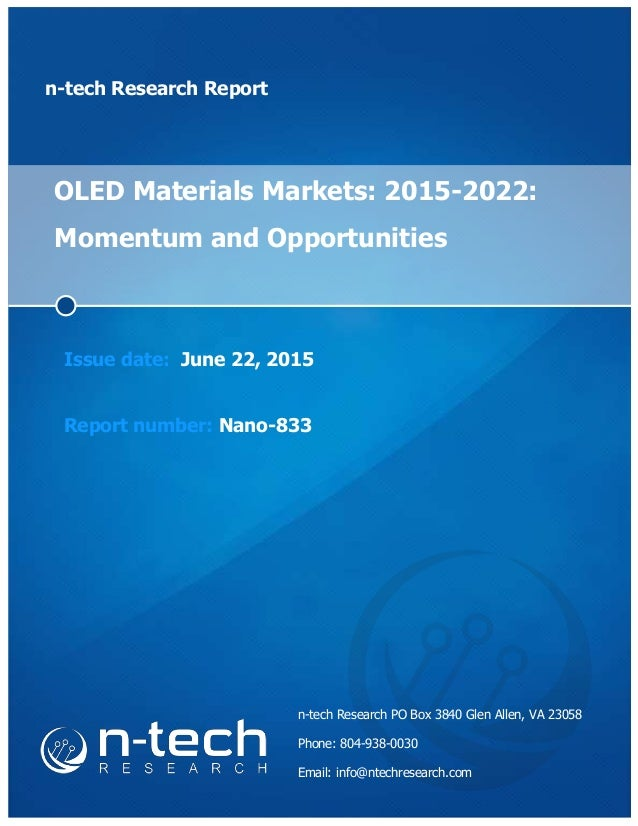 n-tech Research Report OLED Materials Markets: 2015-2022: Momentum and Opportunities Issue date: June 22, 2015 Report numb...