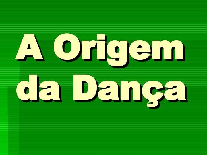 A Origem da Dança