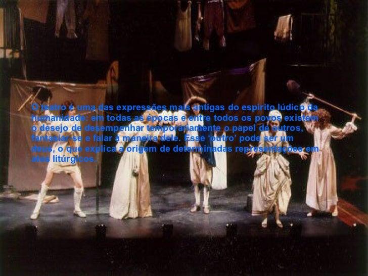 O teatro é uma das expressões mais antigas do espírito lúdico da humanidade: em todas as épocas e entre todos os povos exi...