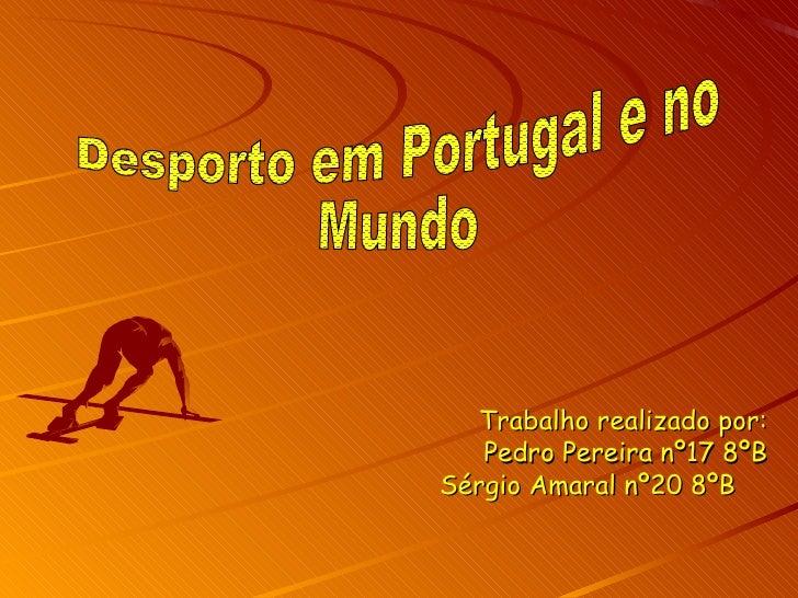 Trabalho realizado por: Pedro Pereira nº17 8ºB Sérgio Amaral nº20 8ºB  Desporto em Portugal e no Mundo