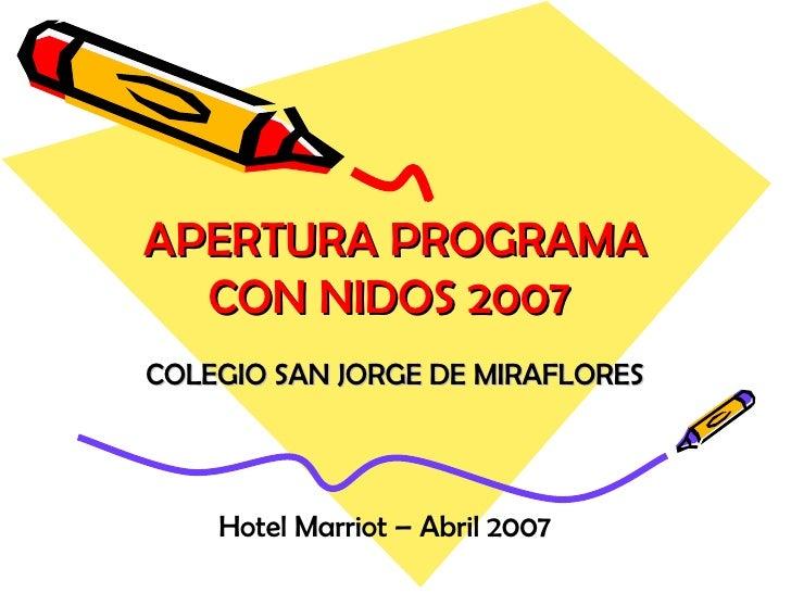 APERTURA PROGRAMA CON NIDOS 2007  COLEGIO SAN JORGE DE MIRAFLORES Hotel Marriot – Abril 2007