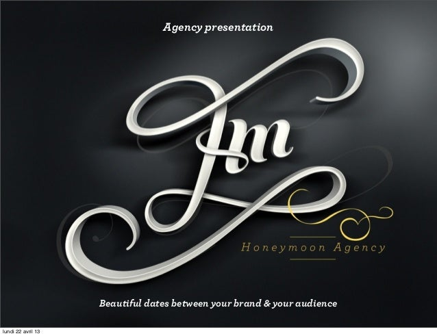 Agency presentationBeautiful dates between your brand & your audiencelundi 22 avril 13