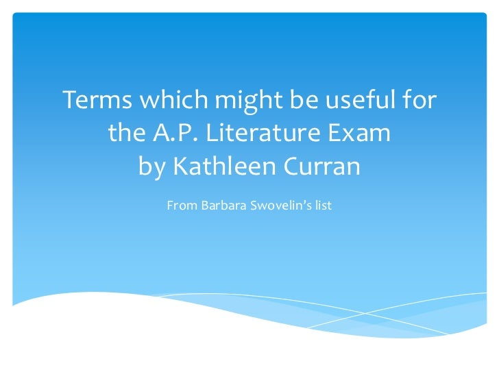 Terms which might be useful for   the A.P. Literature Exam      by Kathleen Curran        From Barbara Swovelin's list