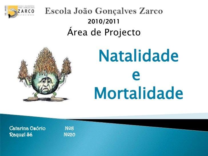 Escola João Gonçalves Zarco<br />2010/2011<br />Área de Projecto<br />              Natalidade <br />             e<br /> ...