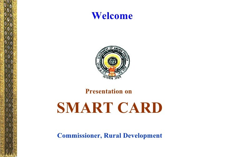 Welcome        Presentation onSMART CARDCommissioner, Rural Development