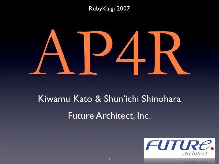 RubyKaigi 2007     AP4R Kiwamu Kato & Shun'ichi Shinohara       Future Architect, Inc.                     1