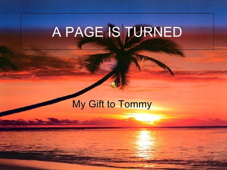 A PAGE IS TURNED My Gift to Tommy