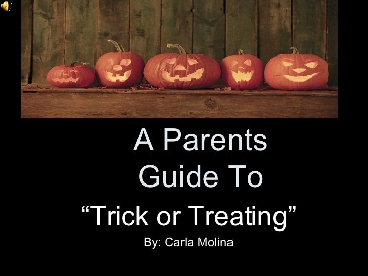 """A Parents Guide To """" Trick or Treating"""" By: Carla Molina"""