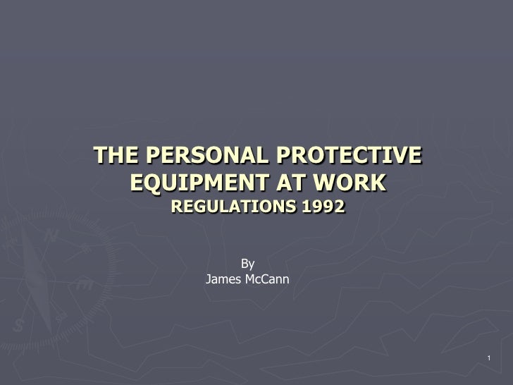 THE PERSONAL PROTECTIVE   EQUIPMENT AT WORK      REGULATIONS 1992                By         James McCann                  ...