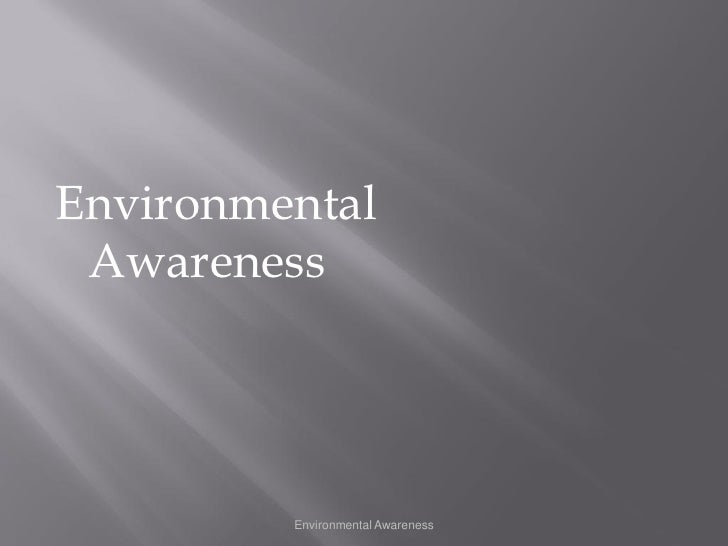Environmental  Awareness              Environmental Awareness