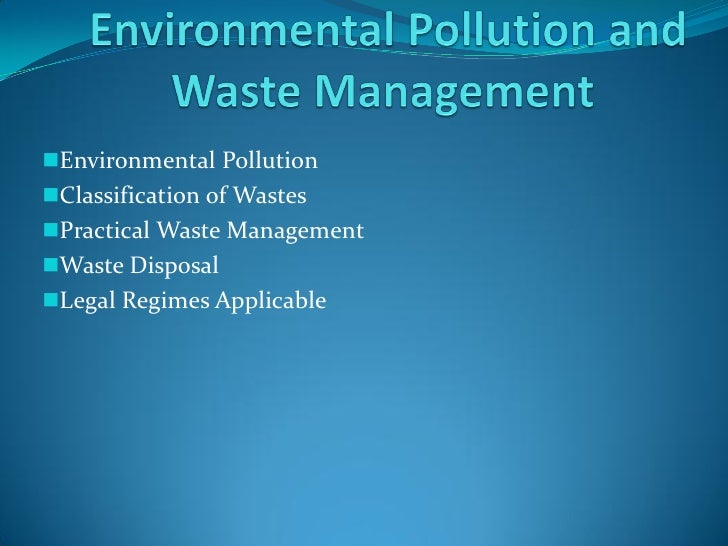Environmental Pollution Classification of Wastes Practical Waste Management Waste Disposal Legal Regimes Applicable