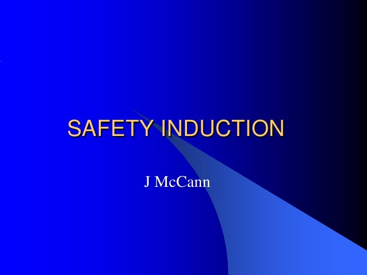 SAFETY INDUCTION       J McCann