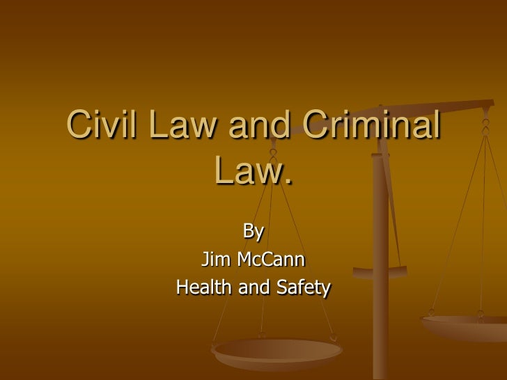 Civil Law and Criminal          Law.              By         Jim McCann       Health and Safety