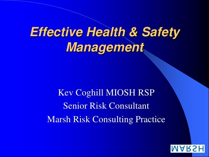 Effective Health & Safety       Management       Kev Coghill MIOSH RSP      Senior Risk Consultant   Marsh Risk Consulting...