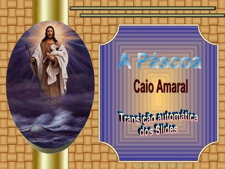 A Páscoa Caio Amaral Transição automática dos Slides
